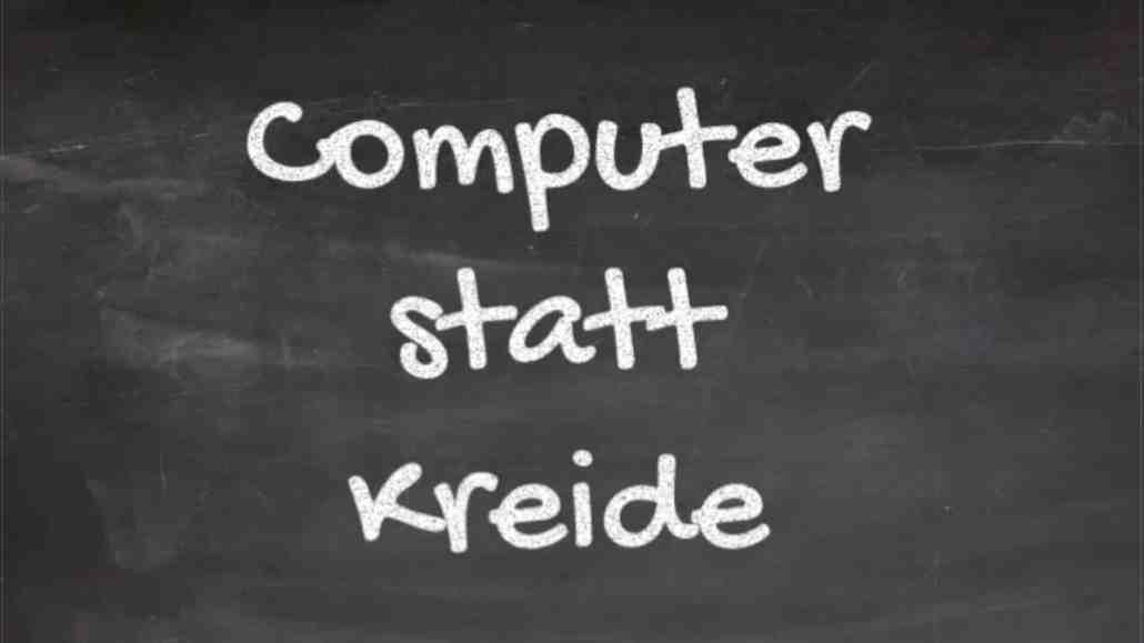 Computer statt Kreide