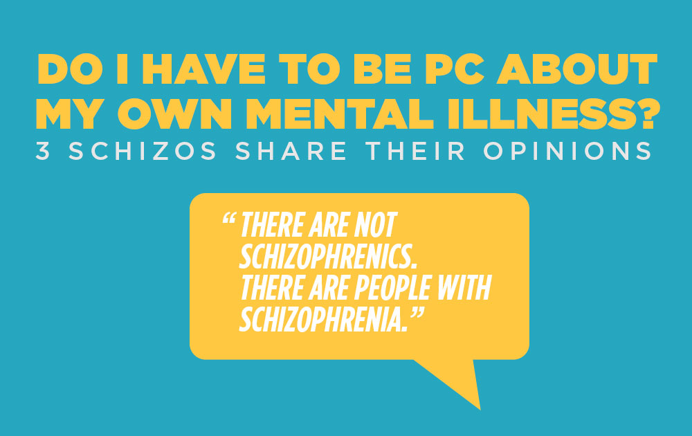 Do I have to be PC about my own mental illness? 133
