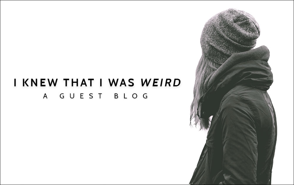 I knew that I was weird - Guest Blog 124