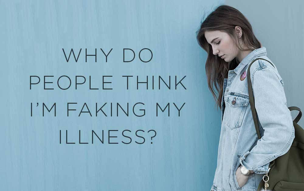 Why Do People Think I'm Faking My Illness? 115