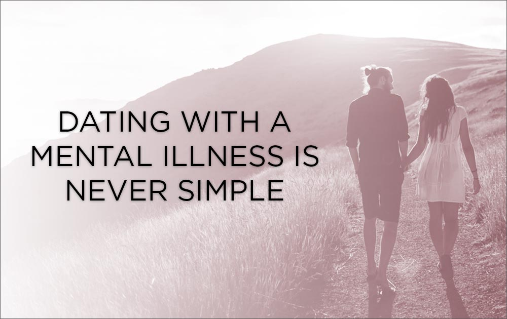 Dating with a mental illness is never simple 104