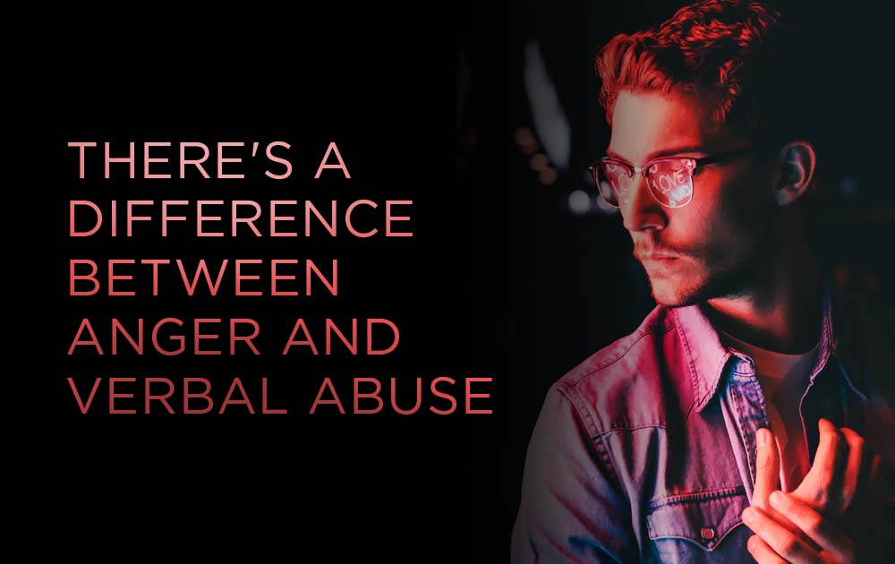 There's a difference between anger and verbal abuse 87