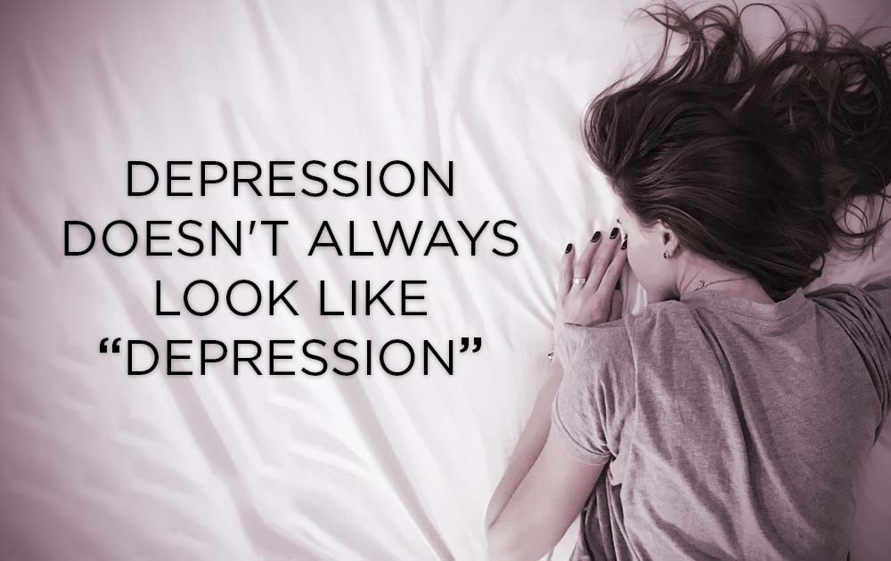 """Depression doesn't always look like """"depression"""" 88"""