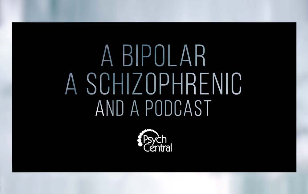 Introducing A Bipolar, a Schizophrenic, and a Podcast 79