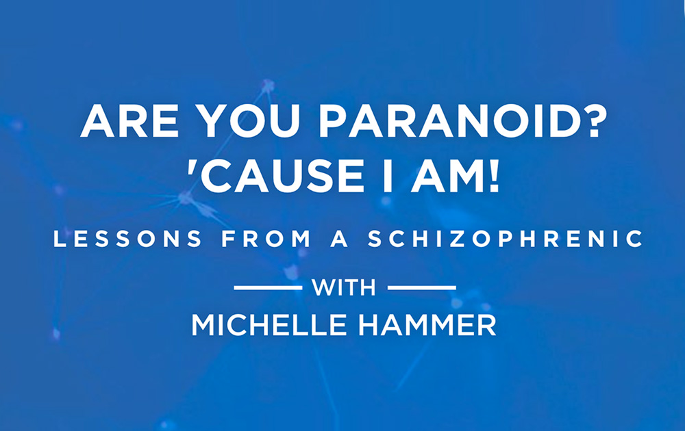 Are You Paranoid? 'Cause I Am! Lessons From a Schizophrenic 65