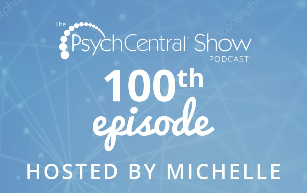 Michelle hosts the 100th podcast of the psychcentral show! 38