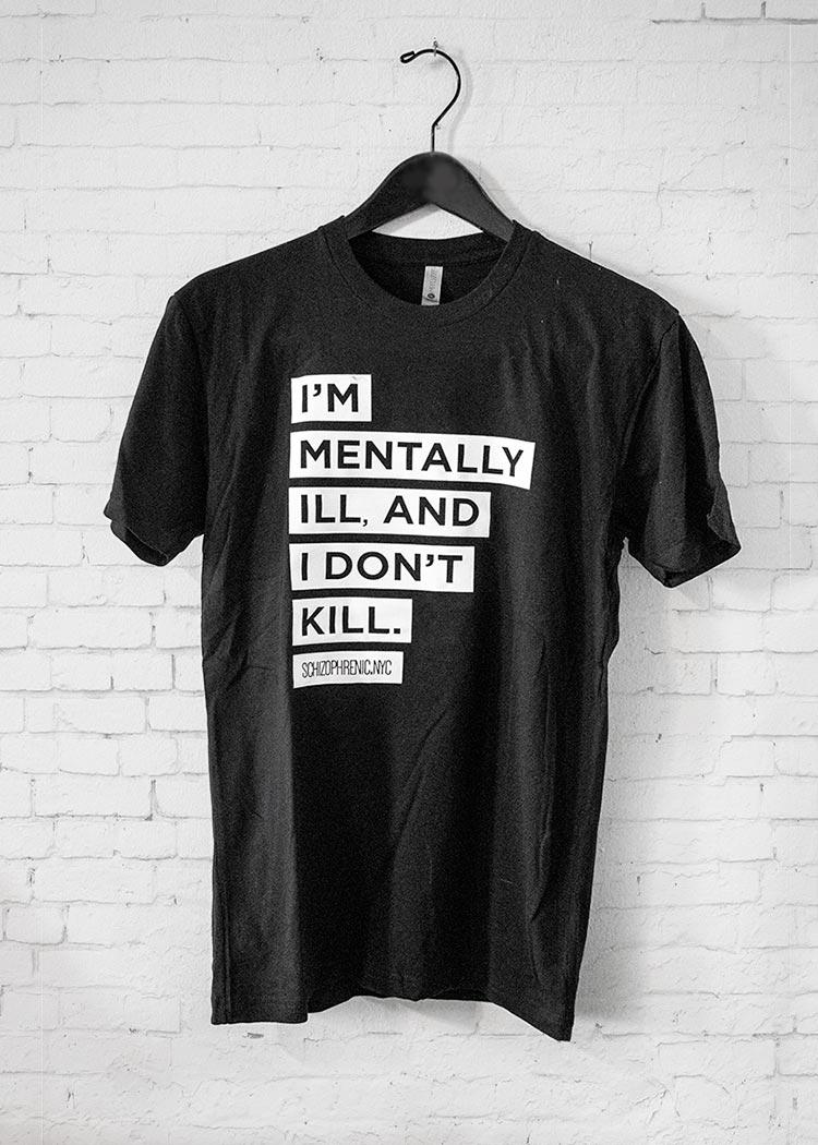 I'm mentally ill and i dont kill mental health t-shirt