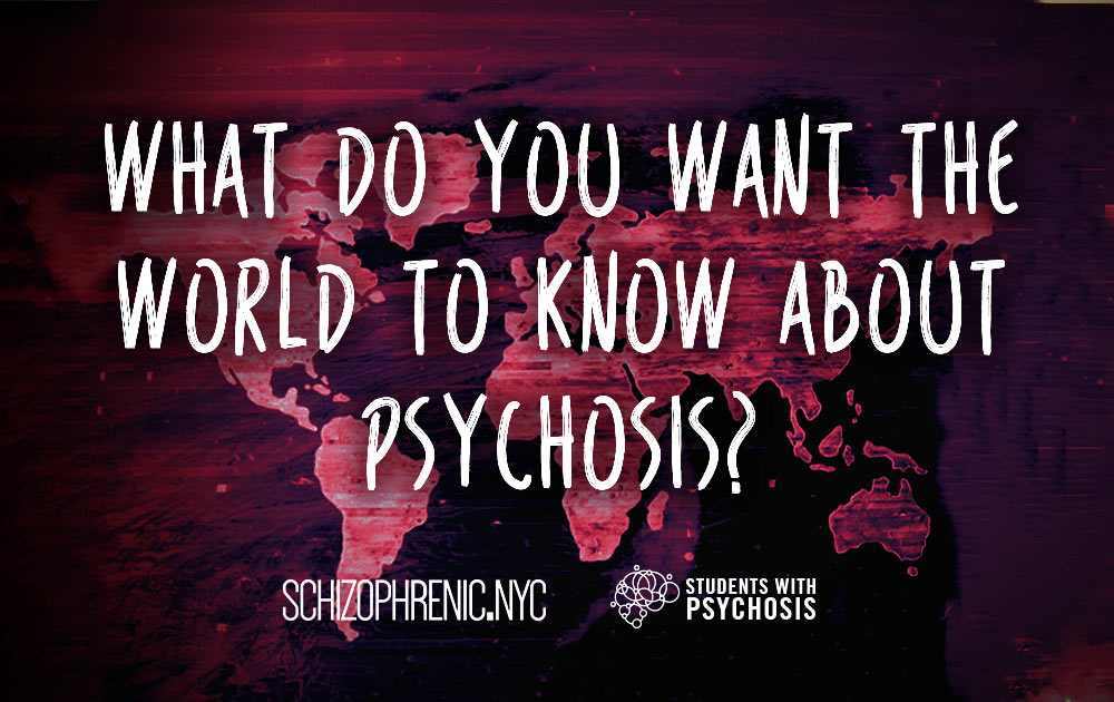What do you want the world to know about psychosis?