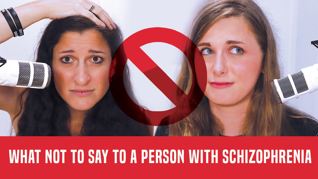 What not to say to a person with Schizophrenia