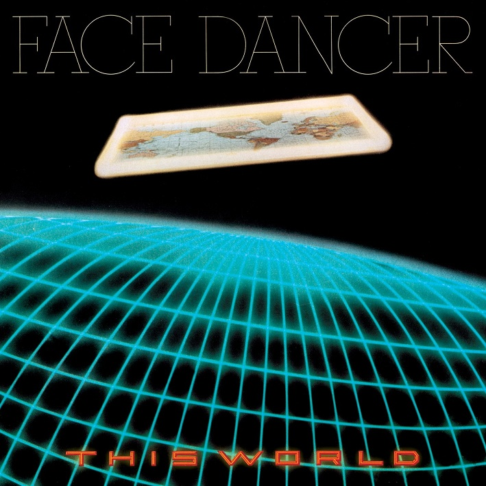 FACE DANCER – THIS WORLD: Arena Rock As Seen In A Funhouse Mirror