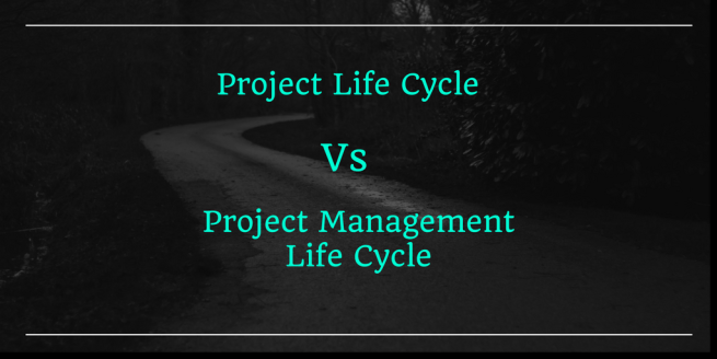 Project Life Cycle Vs Project Management Life Cycle