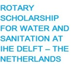ROTARY SCHOLARSHIP FOR WATER AND SANITATION AT IHE DELFT – THE NETHERLANDS