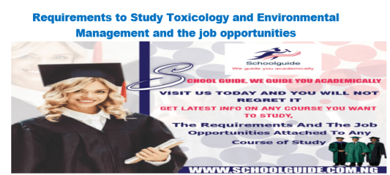 Requirements To Study Toxicology And Environmental Management and the job opportunities