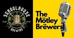 The Motley Brewers at Schoolhouse Brewing