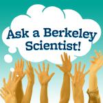 Ask A Berkeley Scientist