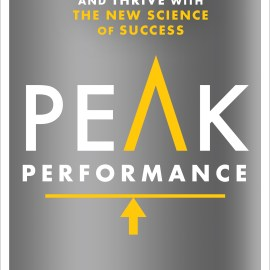 Introducing the New Book: Peak Performance- Elevate Your Game, Avoid Burnout, and Thrive with the New Science of Success