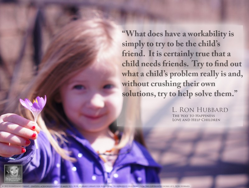 Try to Be the Child's Friend - L. Ron Hubbard Quote from The Way to Happiness