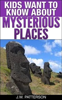 Kids Want to Know About Mysterious Places