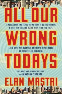 Book cover for All Our Wrong Todays by Elan Mastai