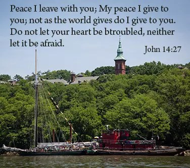 Peace I leave with you; My peace I give to you; not as the world gives do I give to you. Do not let your heart be btroubled, neither let it be afraid. John 14:27