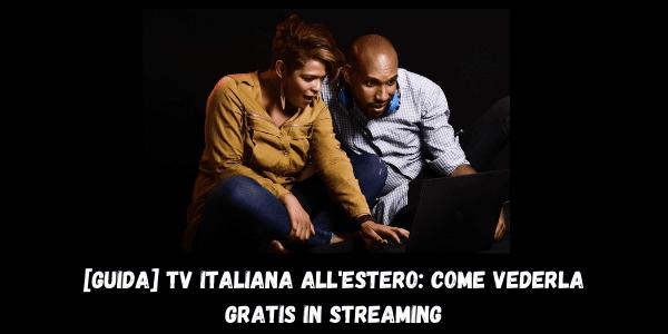 [GUIDA] TV italiana all'Estero: come vederla gratis in streaming