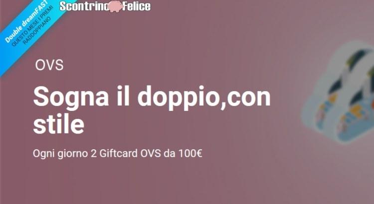 DreamFast Fastweb vinci 2 Gift Card OVS da 100€ ogni giorno