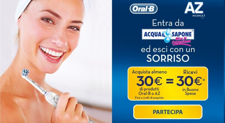 Az e Oral B Sorrisi Per Te – 3° Edizione da Acqua e Sapone spendi 30€ e ricevi un buono spesa da 30€