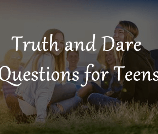 Truth Questions For Teens