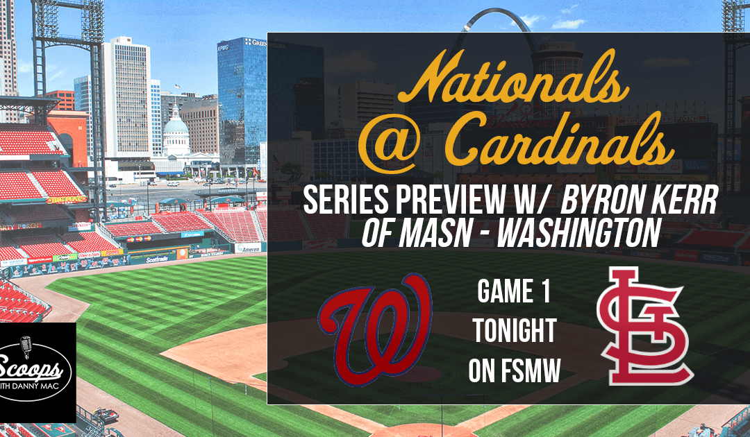 Nationals at Cardinals- Series Preview w/ Guest Byron Kerr of MASN Washington