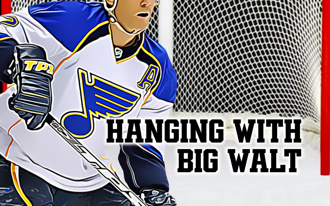 Hanging with Big Walt – Episode 12 – Family time with the Tkachuk's