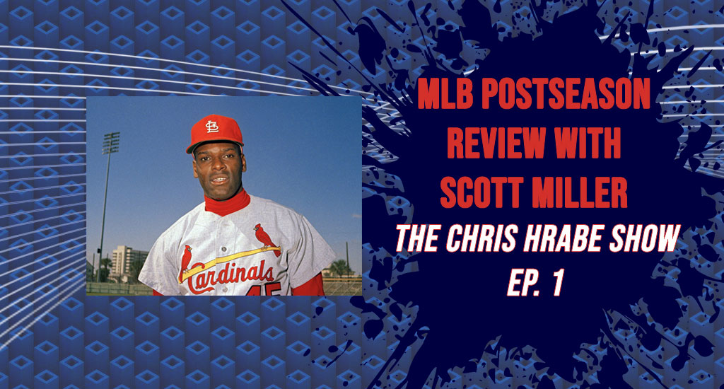 MLB Postseason Review with Scott Miller – The Chris Hrabe Show Ep. 1