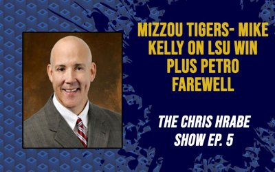 Mizzou Tigers Voice, Mike Kelly, on LSU Win plus is Petro headed to Vegas?: The Chris Hrabe Show Ep. 5