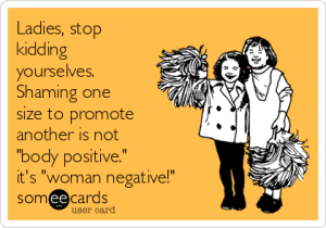 ladies-stop-kidding-yourselves-shaming-one-size-to-promote-another-is-not-body-positive-its-woman-negative-fcc18