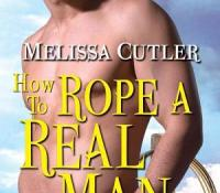 A Nix Review – How to Rope a Real Man by Melissa Cutler (4 Stars)