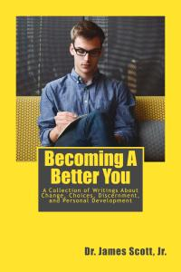 Becoming a Better You by Dr. James Scott Jr.