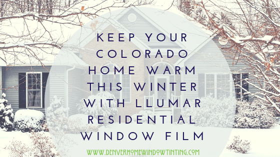 Keep your colorado home warm this winter with llumar - Temperature to keep house in winter ...