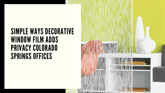 Simple Ways Decorative Window Film Adds Privacy Colorado Springs Offices