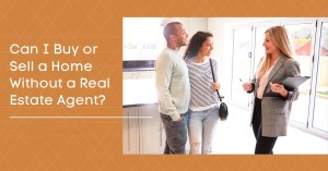 """Pic of a couple with a Real Estate agent with a cation """"Can I buy or Sell a home without a Real Estate Agent"""""""