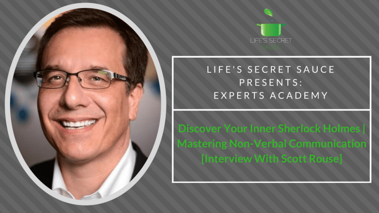 Scott Rouse - Life's Secret Sauce Interview - Body Language Expert - Nashville - Your Inner Sherlock Holmes - Sherlock