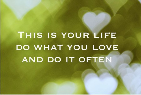 This is your life do what you love and do it often inspiring quote inspirerende spreuken quotes