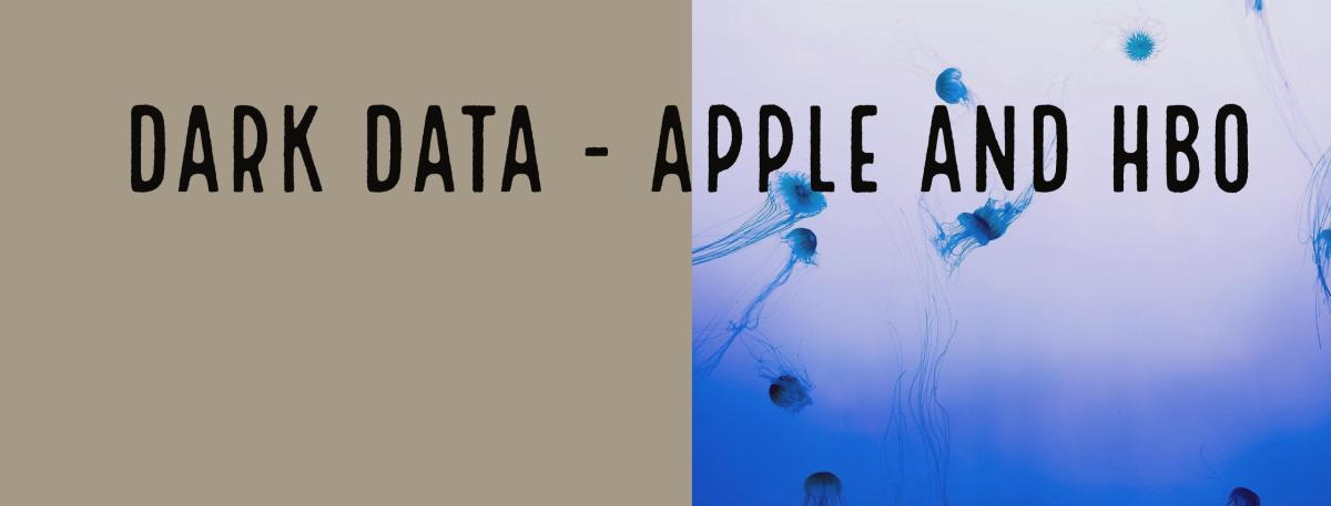 Dark Data, Apple and HBO