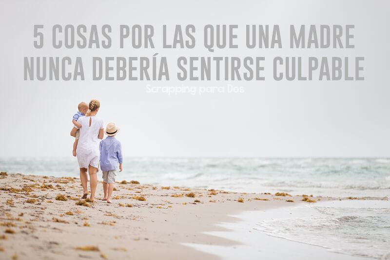113aedc35 5 Cosas por las que una Madre no Debe Sentirse Culpable