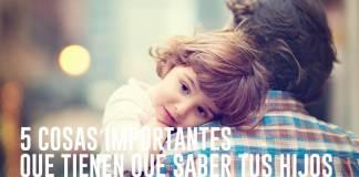5 Cosas Importantes que Tienen que Saber tus Hijos (y que pueden salvarles la vida)