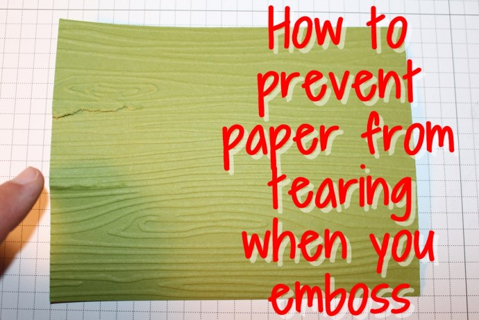 How to prevent paper from tearing when you emboss