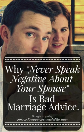 """You always hear the marriage advice: """"never speak negative about your spouse to others"""". But this blogger explains why it's actually really terrible marriage advice and what to do instead."""