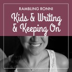 Rambling Ronni: Kids & writing & keeping on.