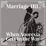 Marriage IRL: When Anorexia Struggles Get In the Way of Honest Communication
