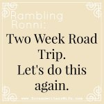 Rambling Ronni: Two Week Roadtrip, Let's Do This Again