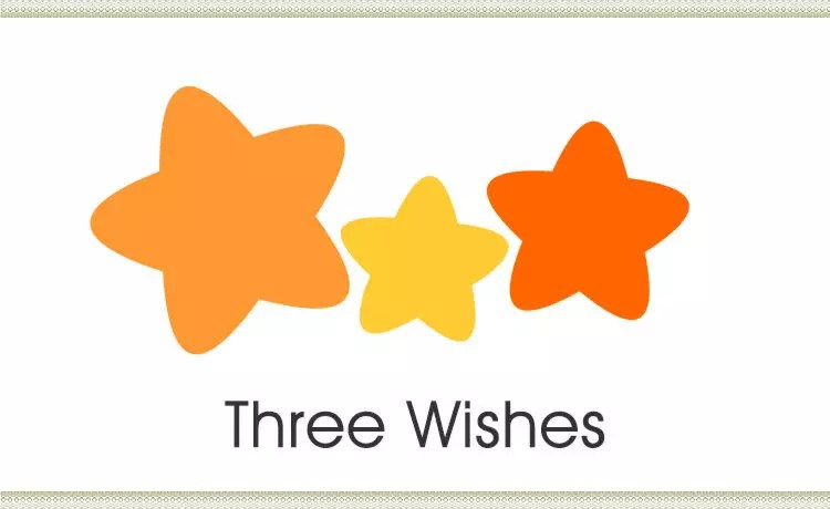 Question. What are you going to ask for if given three wishes? Money? Power? Fame? Or the ability to turn the global paradigm upside down?