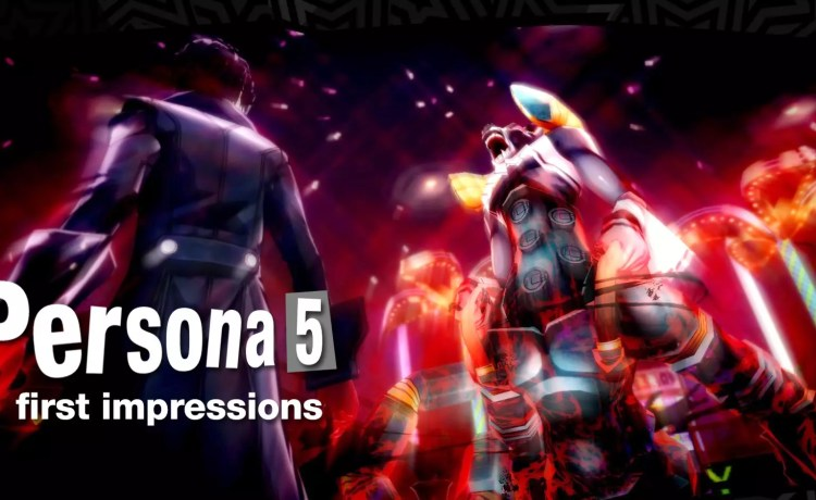 Persona 5 First Impressions.